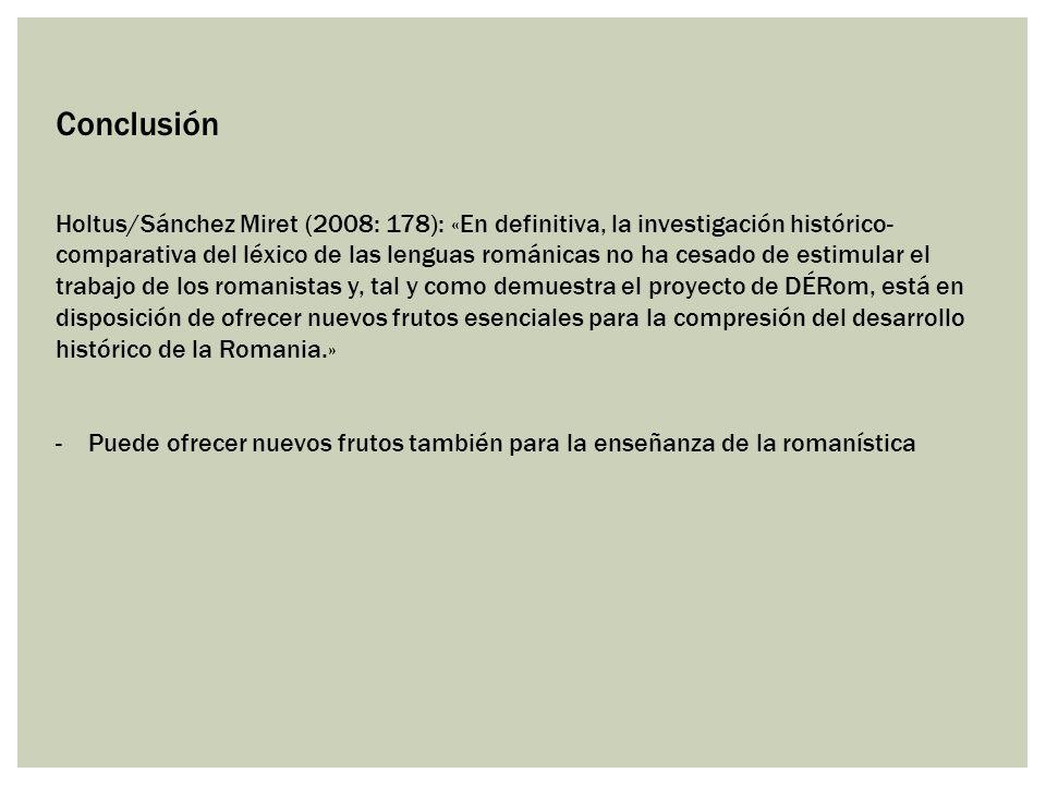 Conclusión Holtus/Sánchez Miret (2008: 178): «En definitiva, la investigación histórico- comparativa del léxico de las lenguas románicas no ha cesado