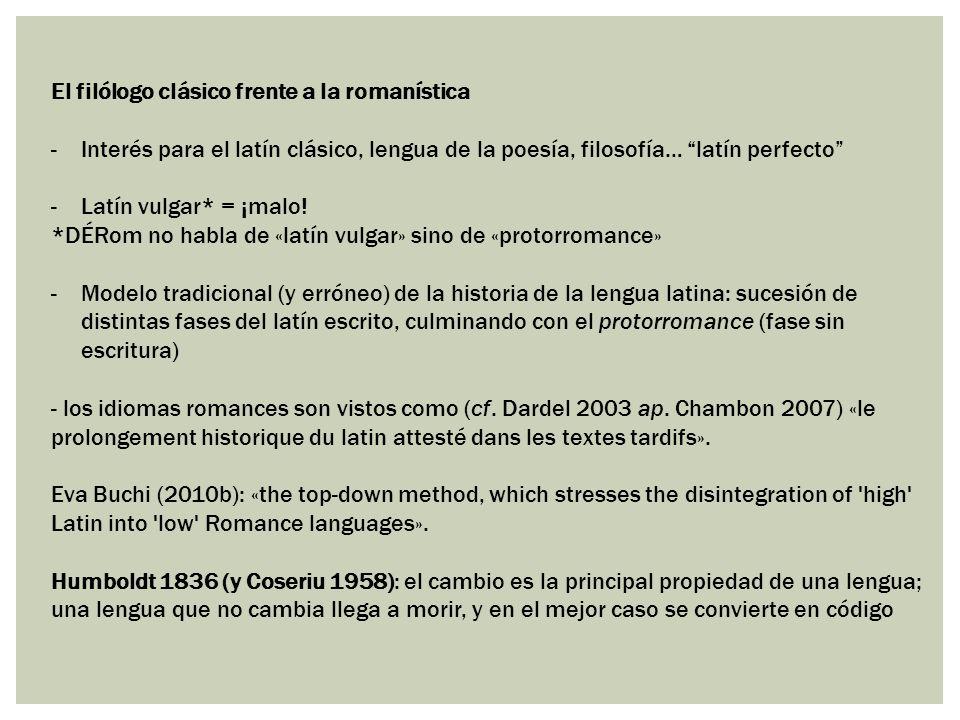 Grupo de estudiantes con intereses bastantes diferentes Interés común: buscar aquella lengua que no se encuentra en los escritos cultos, que no se conserva en los documentos, pero que está en la base de las lenguas románicas; aquella lengua hablada que debe ser reconstruida, a partir de las lenguas que se hablan hoy o que se hablaban hace unos siglos.
