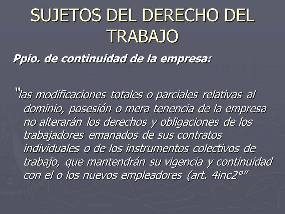 SUJETOS DEL DERECHO DEL TRABAJO Ppio. de continuidad de la empresa: las modificaciones totales o parciales relativas al dominio, posesión o mera tenen