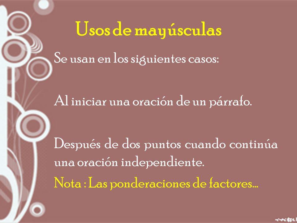 Usos de mayúsculas Se usan en los siguientes casos: Al iniciar una oración de un párrafo.