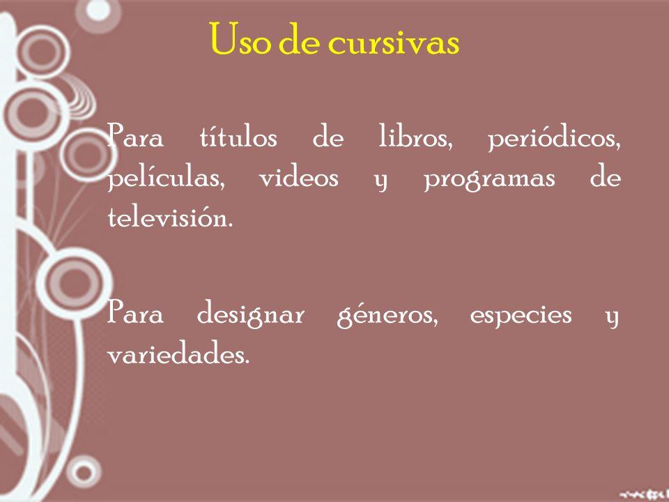 Uso de cursivas Para títulos de libros, periódicos, películas, videos y programas de televisión.