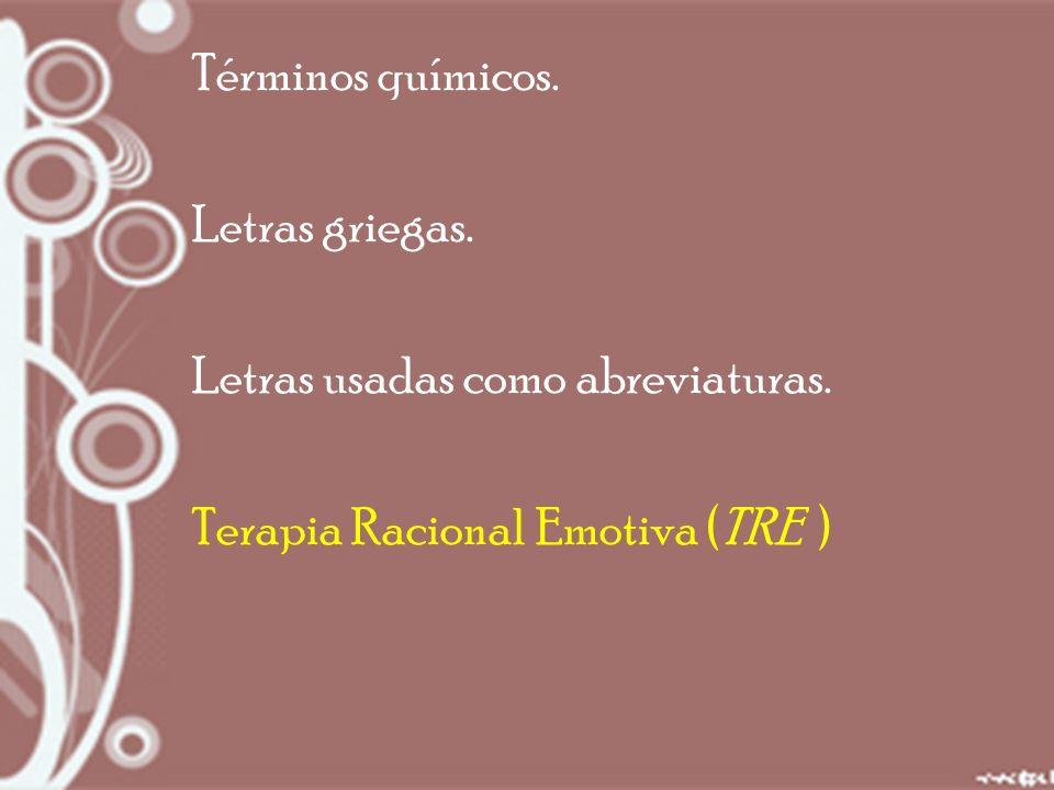 Términos químicos. Letras griegas. Letras usadas como abreviaturas. Terapia Racional Emotiva (TRE )