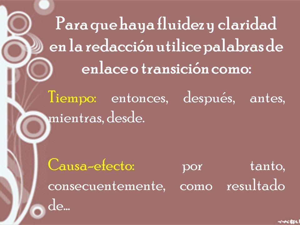 Para que haya fluidez y claridad en la redacción utilice palabras de enlace o transición como: Tiempo: entonces, después, antes, mientras, desde.
