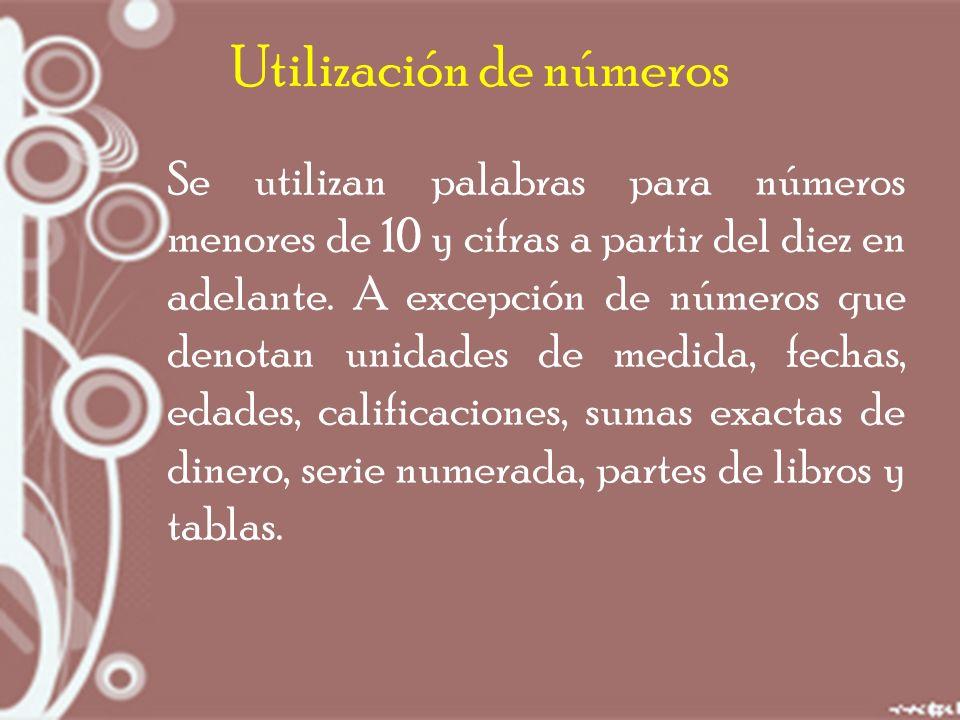 Utilización de números Se utilizan palabras para números menores de 10 y cifras a partir del diez en adelante.