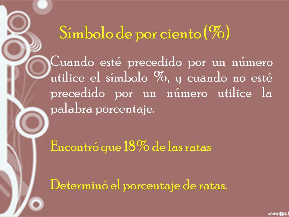 Símbolo de por ciento (%) Cuando esté precedido por un número utilice el símbolo %, y cuando no esté precedido por un número utilice la palabra porcentaje.