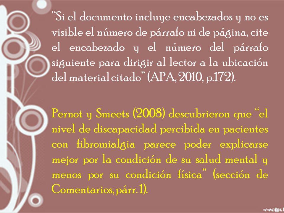 Si el documento incluye encabezados y no es visible el número de párrafo ni de página, cite el encabezado y el número del párrafo siguiente para dirigir al lector a la ubicación del material citado (APA, 2010, p.172).