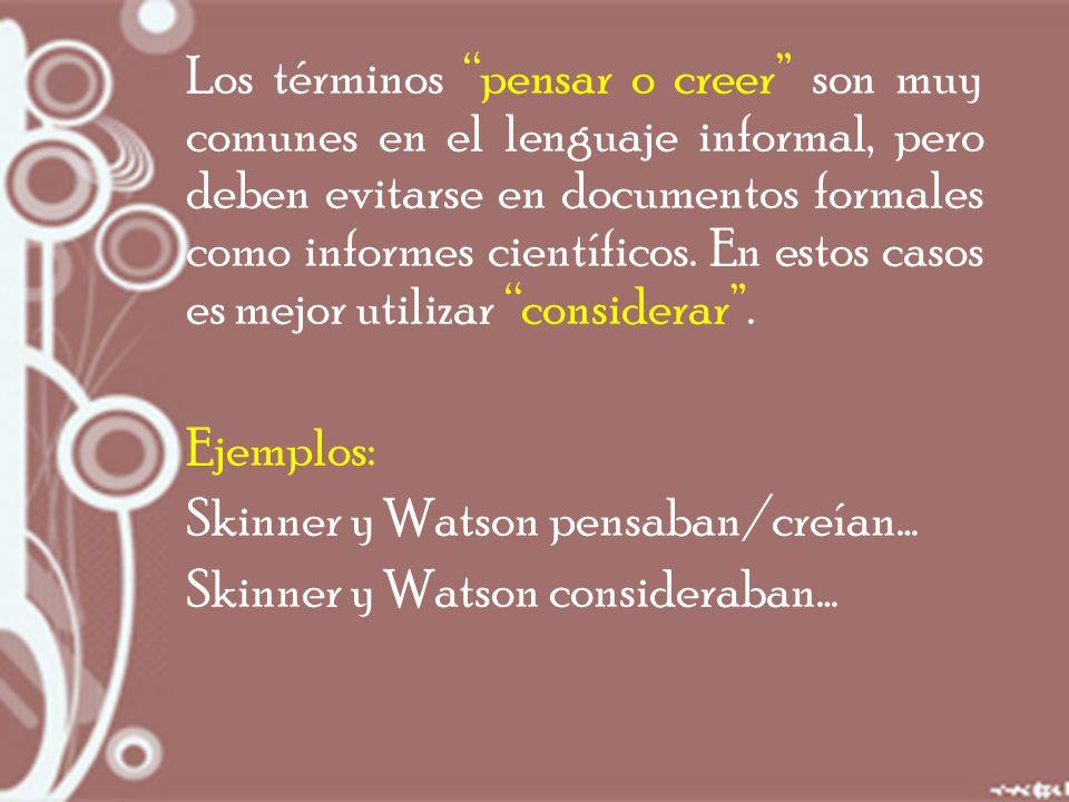 Los términos pensar o creer son muy comunes en el lenguaje informal, pero deben evitarse en documentos formales como informes científicos.