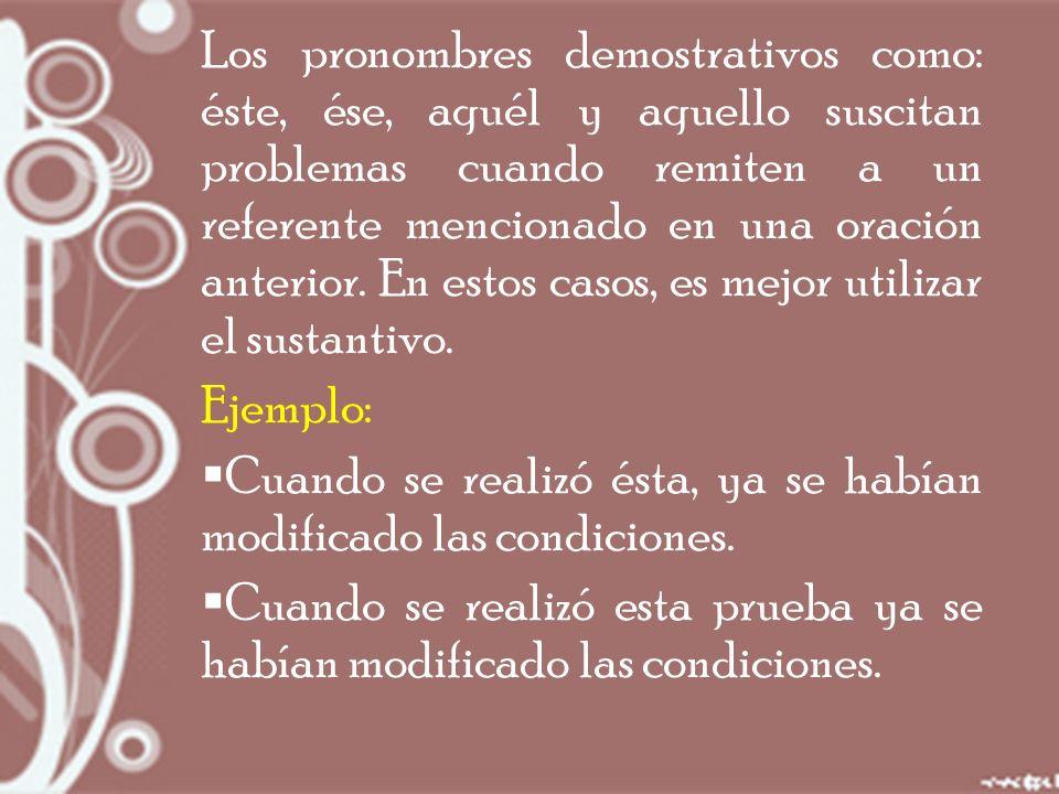 Los pronombres demostrativos como: éste, ése, aquél y aquello suscitan problemas cuando remiten a un referente mencionado en una oración anterior.