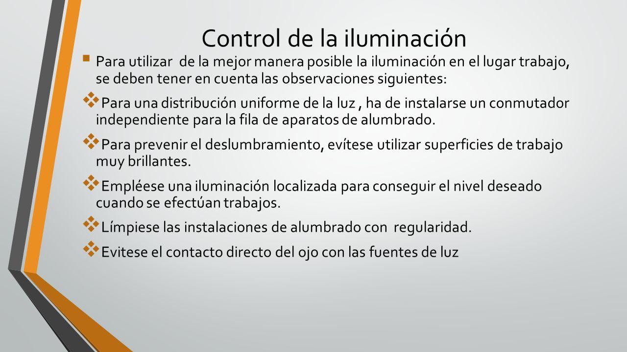 Control de la iluminación Para utilizar de la mejor manera posible la iluminación en el lugar trabajo, se deben tener en cuenta las observaciones sigu