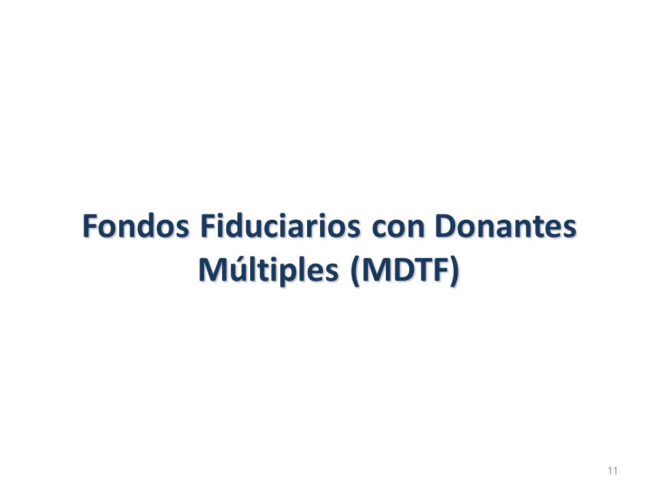 Fondos Fiduciarios con Donantes Múltiples (MDTF) 11