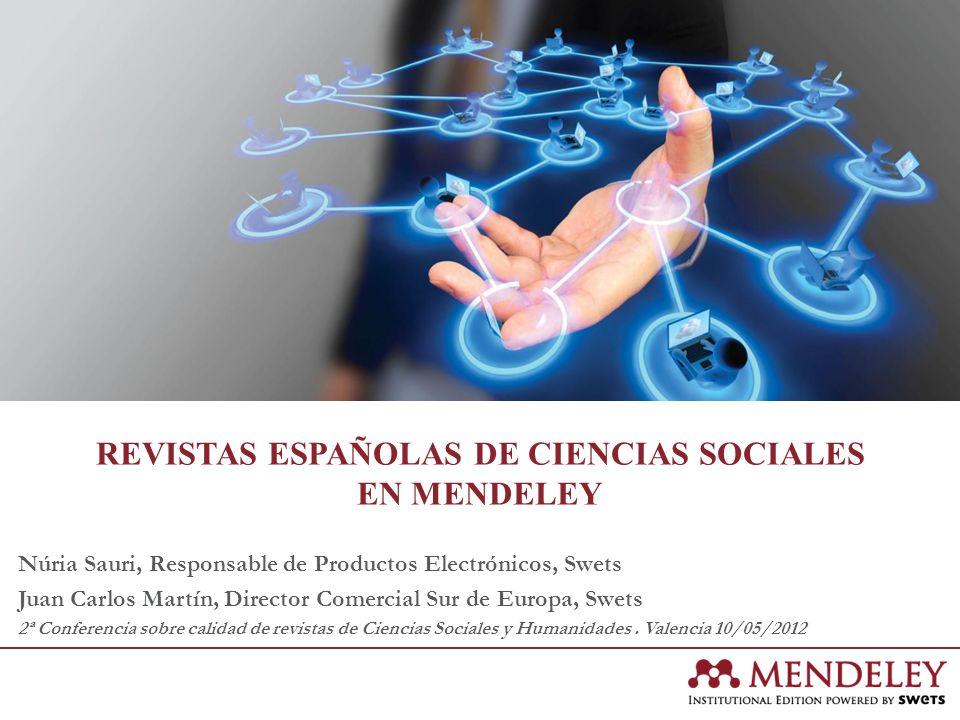 REVISTAS ESPAÑOLAS DE CIENCIAS SOCIALES EN MENDELEY Núria Sauri, Responsable de Productos Electrónicos, Swets Juan Carlos Martín, Director Comercial S