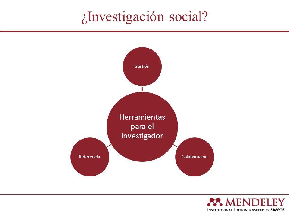 ¿Investigación social? Herramientas para el investigador GestiónColaboraciónReferencia