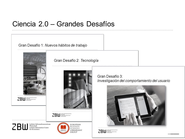 Ciencia 2.0 – Grandes Desafíos Gran Desafío 1: Nuevos hábitos de trabajo Gran Desafío 2: Tecnología Gran Desafío 3: Investigación del comportamiento del usuario