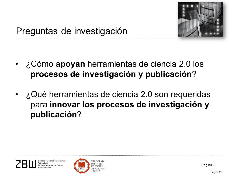 Página 20 Preguntas de investigación ¿Cómo apoyan herramientas de ciencia 2.0 los procesos de investigación y publicación.