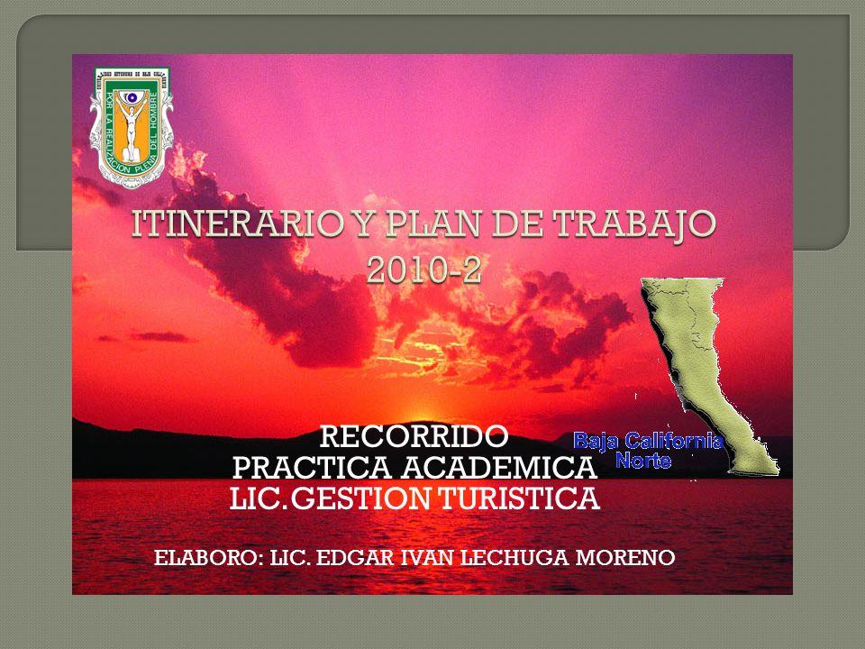 RECORRIDO PRACTICA ACADEMICA LIC.GESTION TURISTICA ELABORO: LIC. EDGAR IVAN LECHUGA MORENO