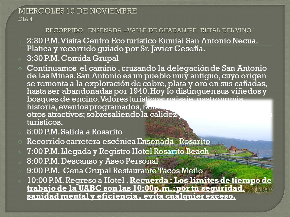 o 2:30 P.M. Visita Centro Eco turístico Kumiai San Antonio Necua. Platica y recorrido guiado por Sr. Javier Ceseña. o 3:30 P.M. Comida Grupal Continua