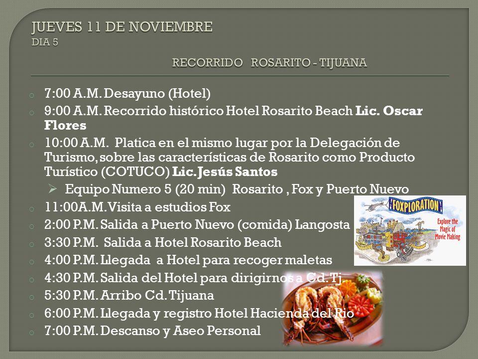 o 7:00 A.M. Desayuno (Hotel) o 9:00 A.M. Recorrido histórico Hotel Rosarito Beach Lic. Oscar Flores o 10:00 A.M. Platica en el mismo lugar por la Dele