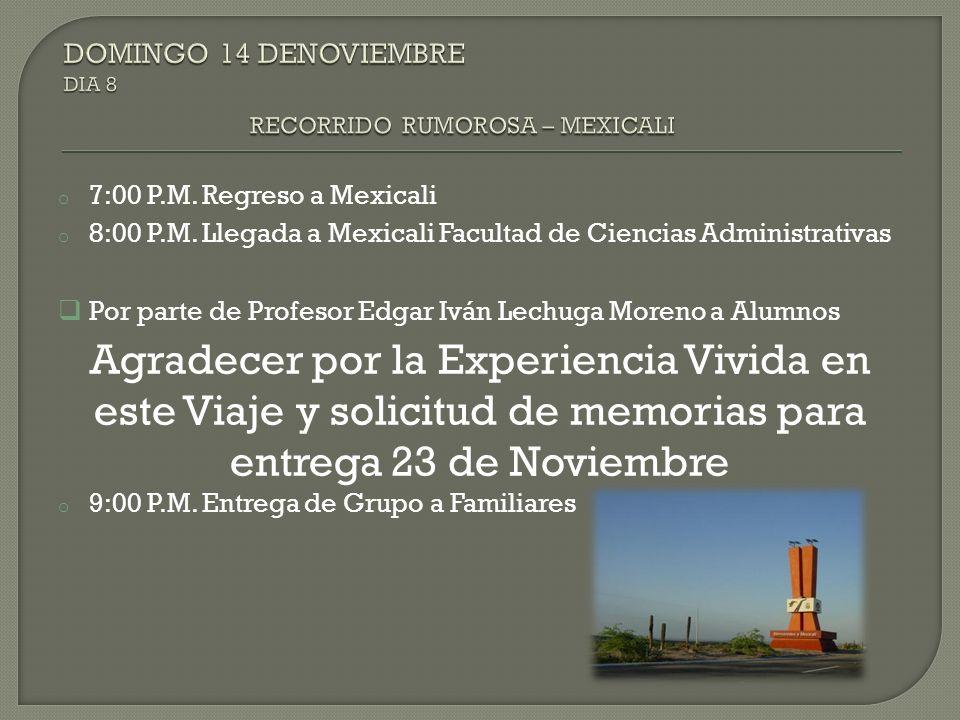 o 7:00 P.M. Regreso a Mexicali o 8:00 P.M. Llegada a Mexicali Facultad de Ciencias Administrativas Por parte de Profesor Edgar Iván Lechuga Moreno a A