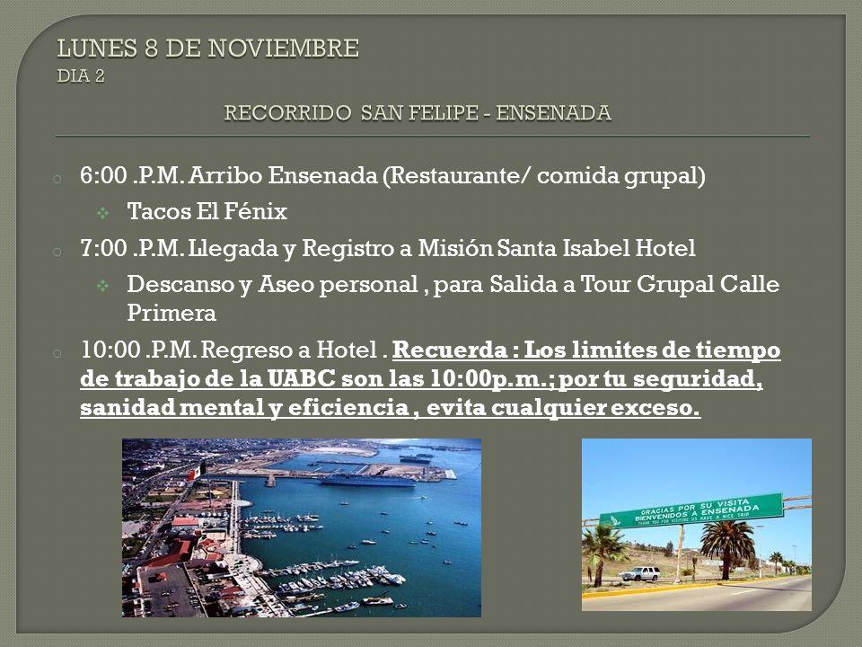 o 6:00.P.M. Arribo Ensenada (Restaurante/ comida grupal) Tacos El Fénix o 7:00.P.M. Llegada y Registro a Misión Santa Isabel Hotel Descanso y Aseo per