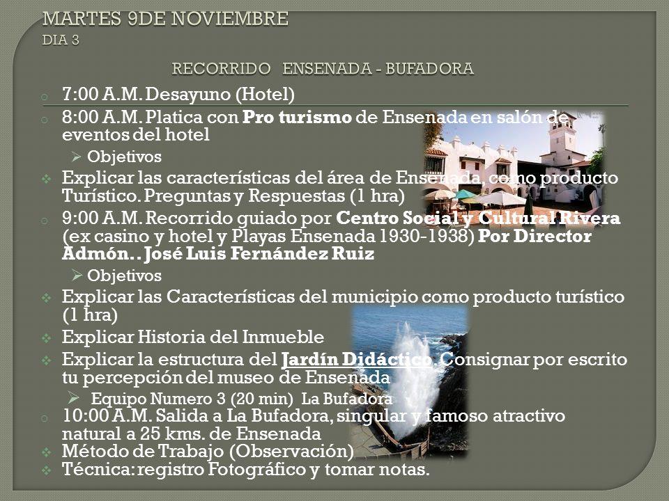o 7:00 A.M. Desayuno (Hotel) o 8:00 A.M. Platica con Pro turismo de Ensenada en salón de eventos del hotel Objetivos Explicar las características del