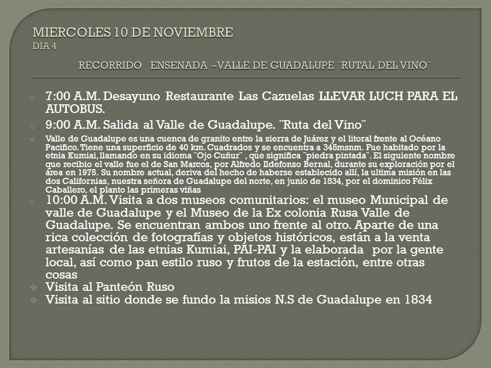 o 7:00 A.M. Desayuno Restaurante Las Cazuelas LLEVAR LUCH PARA EL AUTOBUS. o 9:00 A.M. Salida al Valle de Guadalupe. ¨Ruta del Vino¨ Valle de Guadalup