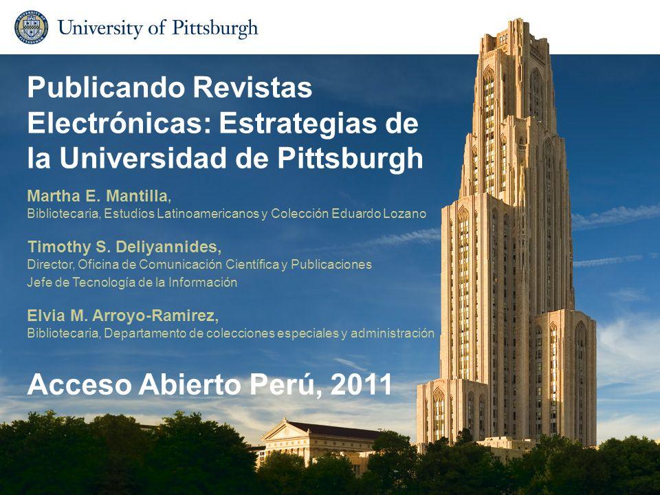Publicando Revistas Electrónicas: Estrategias de la Universidad de Pittsburgh Martha E. Mantilla, Bibliotecaria, Estudios Latinoamericanos y Colección