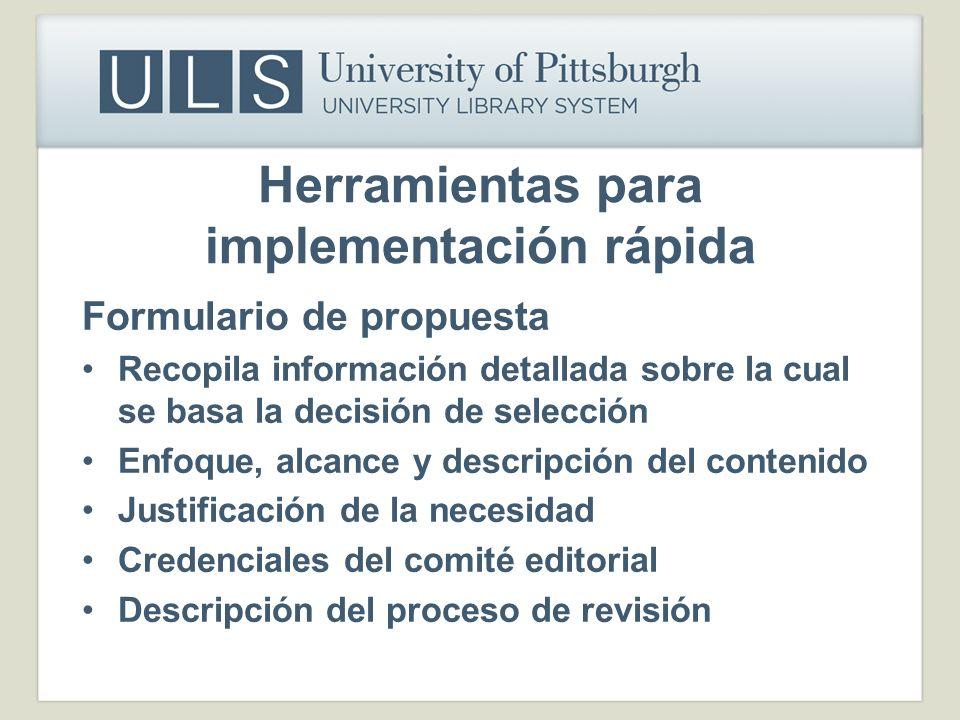 Herramientas para implementación rápida Formulario de propuesta Recopila información detallada sobre la cual se basa la decisión de selección Enfoque,