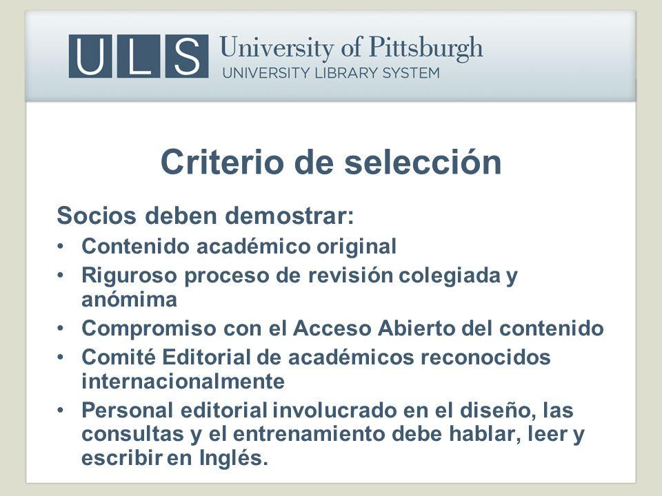 Criterio de selección Socios deben demostrar: Contenido académico original Riguroso proceso de revisión colegiada y anómima Compromiso con el Acceso A