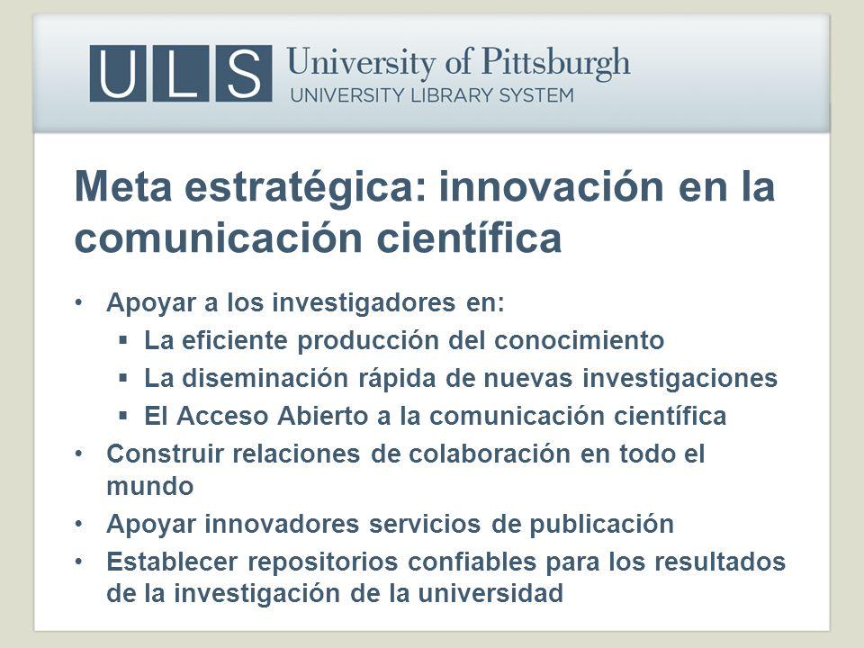 Meta estratégica: innovación en la comunicación científica Apoyar a los investigadores en: La eficiente producción del conocimiento La diseminación rá
