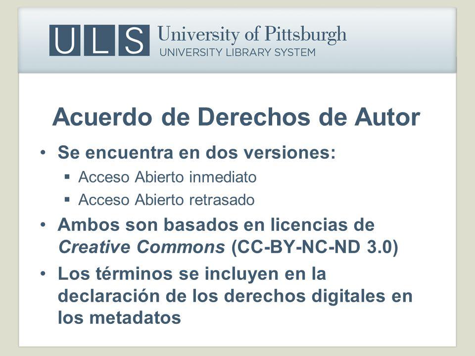 Acuerdo de Derechos de Autor Se encuentra en dos versiones: Acceso Abierto inmediato Acceso Abierto retrasado Ambos son basados en licencias de Creati