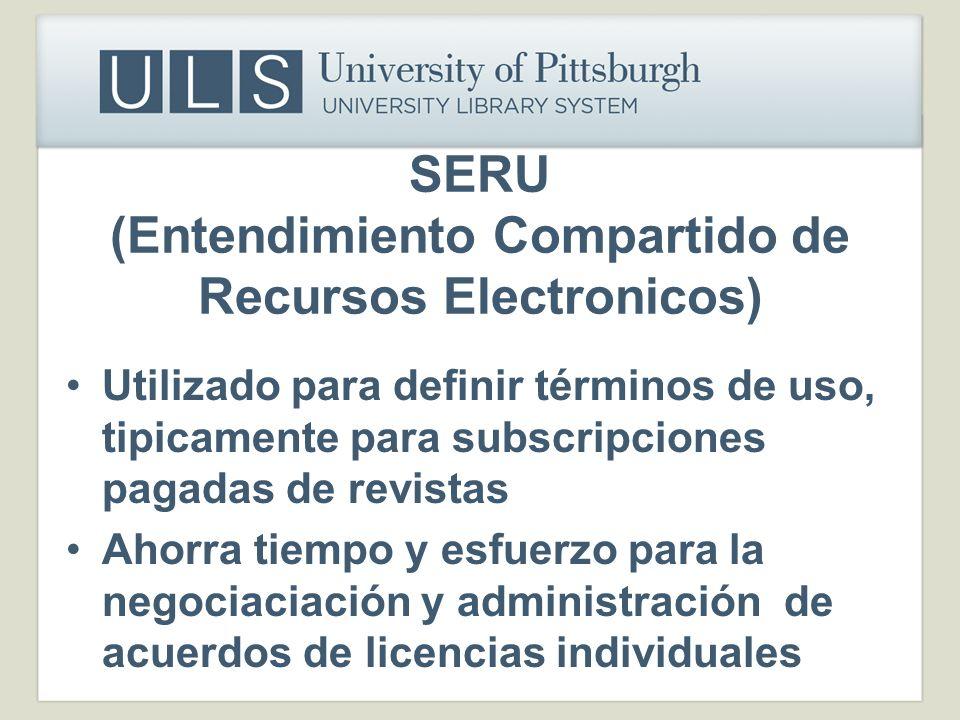 SERU (Entendimiento Compartido de Recursos Electronicos) Utilizado para definir términos de uso, tipicamente para subscripciones pagadas de revistas A