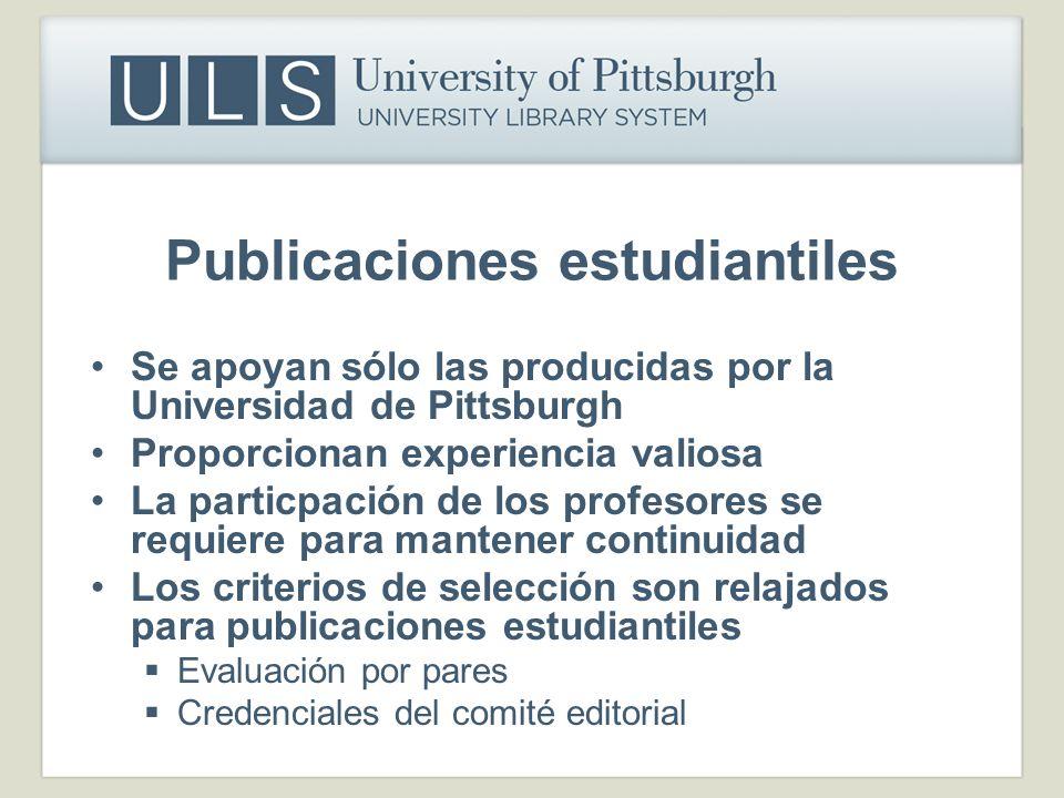 Publicaciones estudiantiles Se apoyan sólo las producidas por la Universidad de Pittsburgh Proporcionan experiencia valiosa La particpación de los pro