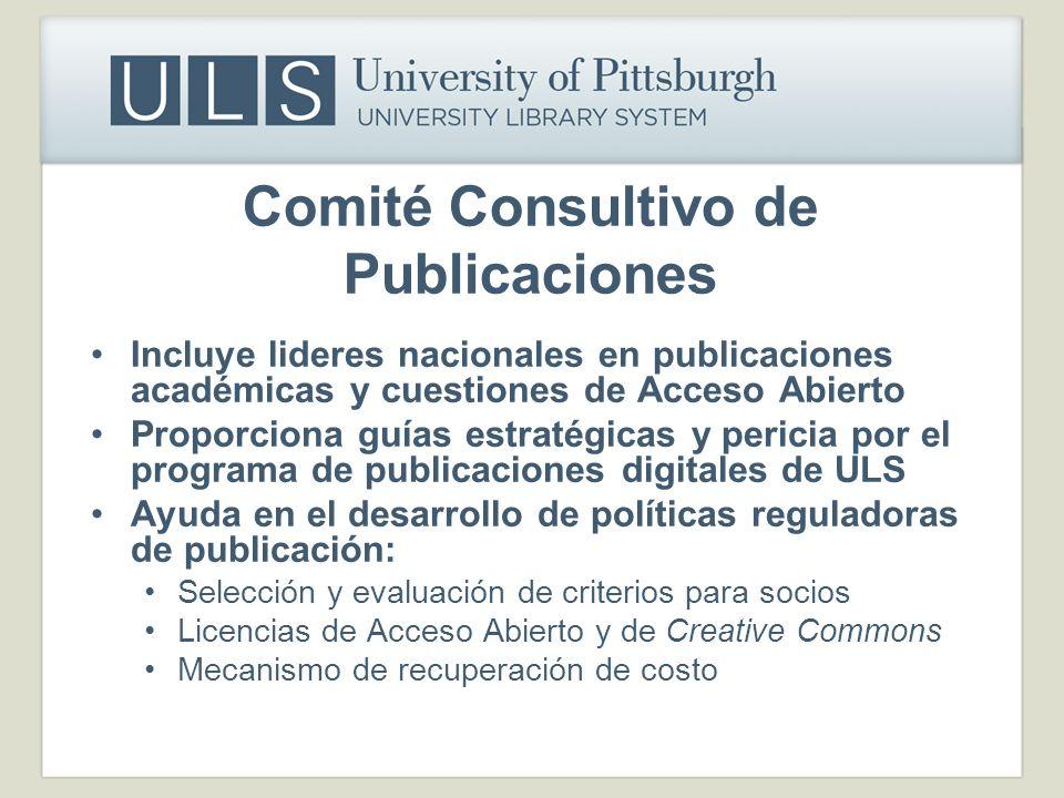 Comité Consultivo de Publicaciones Incluye lideres nacionales en publicaciones académicas y cuestiones de Acceso Abierto Proporciona guías estratégica