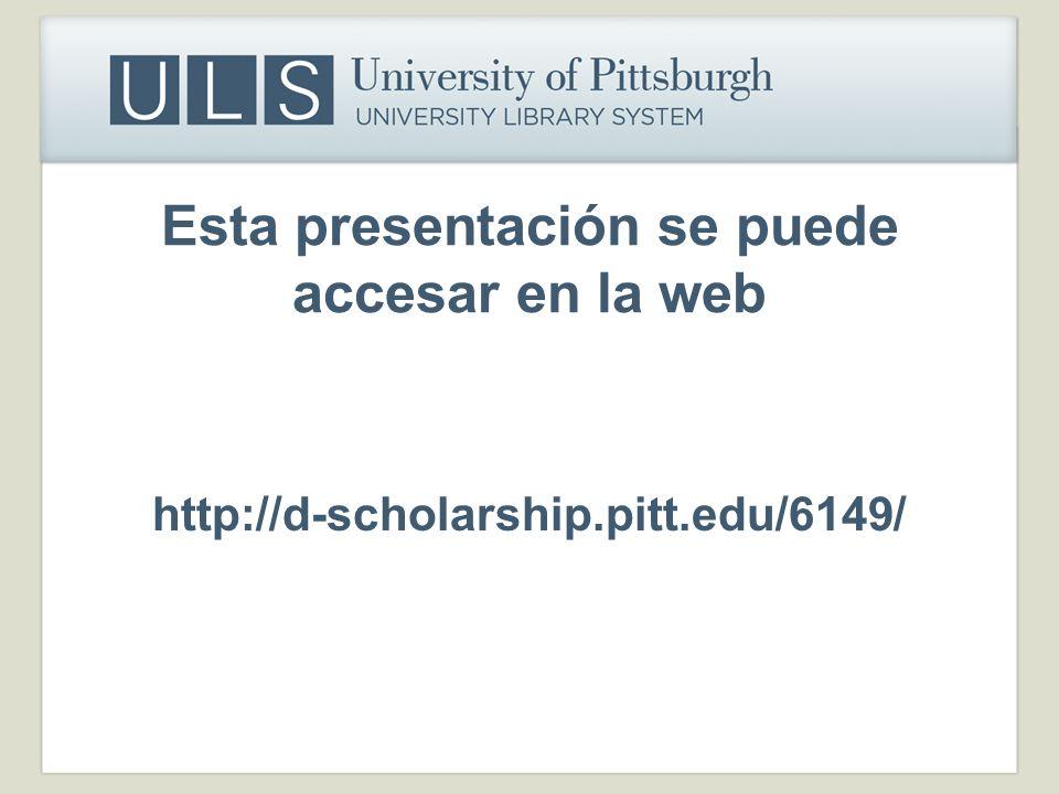 Esta presentación se puede accesar en la web http://d-scholarship.pitt.edu/6149/