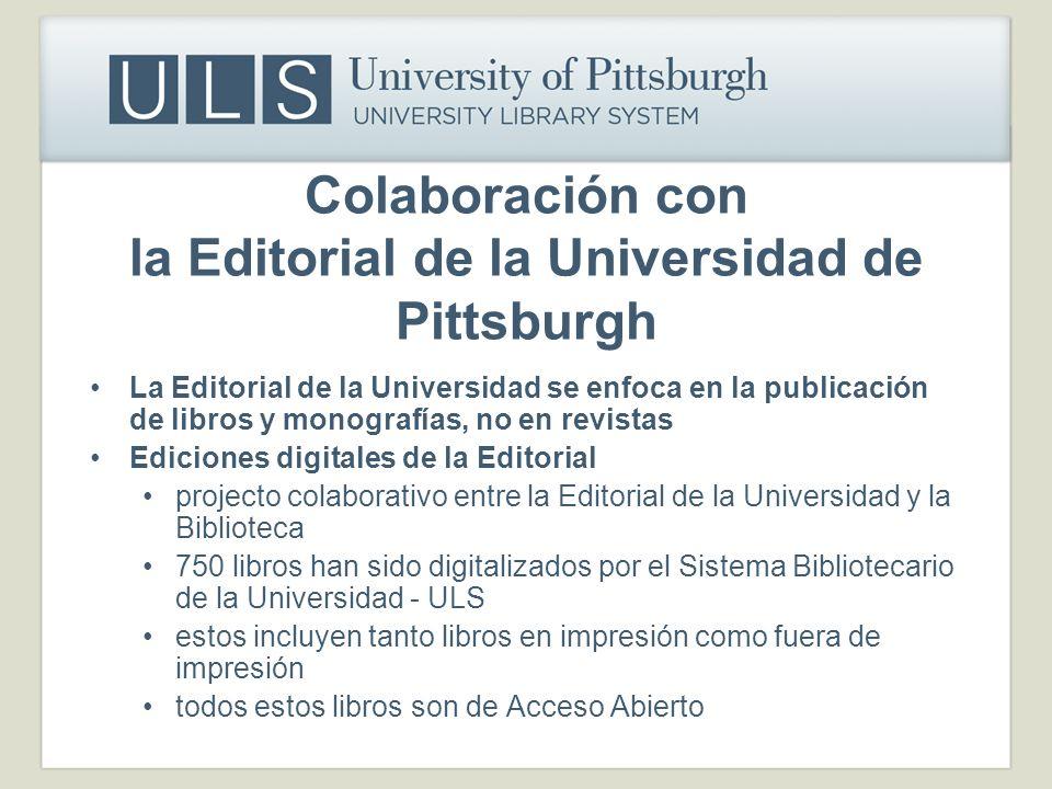 Colaboración con la Editorial de la Universidad de Pittsburgh La Editorial de la Universidad se enfoca en la publicación de libros y monografías, no e