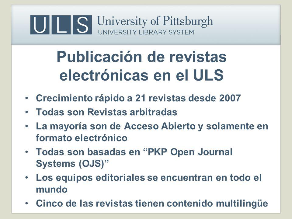 Publicación de revistas electrónicas en el ULS Crecimiento rápido a 21 revistas desde 2007 Todas son Revistas arbitradas La mayoría son de Acceso Abie
