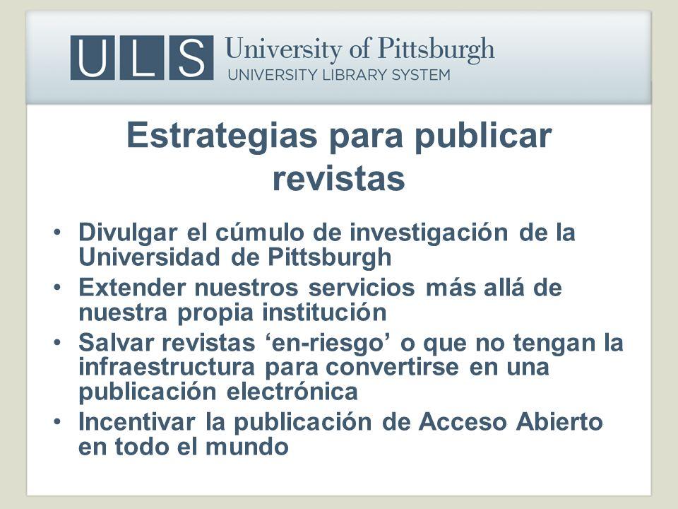 Estrategias para publicar revistas Divulgar el cúmulo de investigación de la Universidad de Pittsburgh Extender nuestros servicios más allá de nuestra