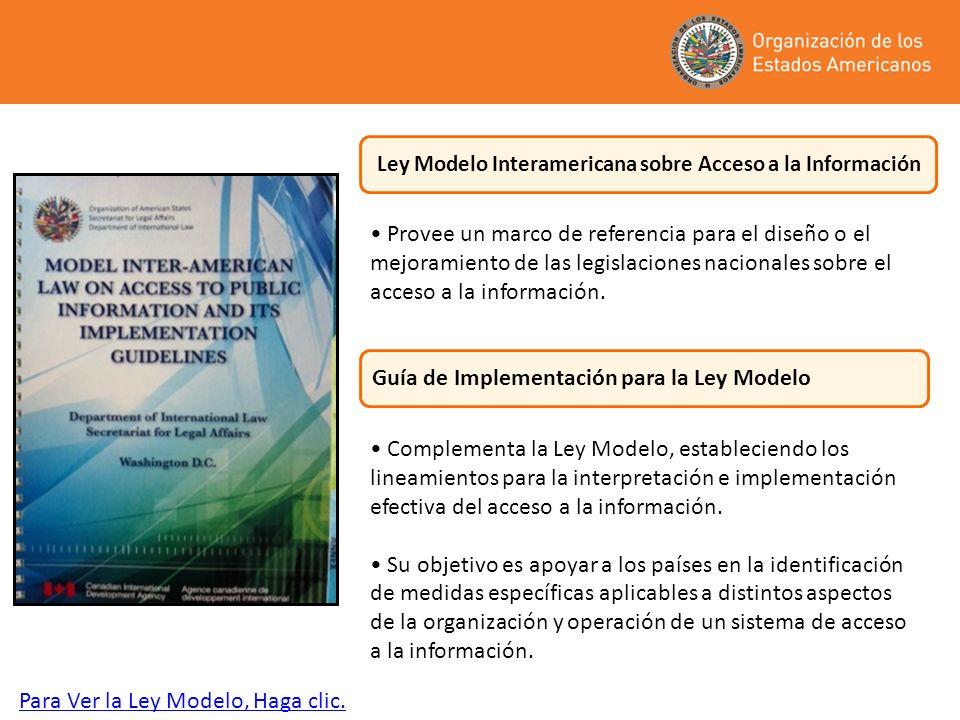Ley Modelo Interamericana sobre Acceso a la Información Guía de Implementación para la Ley Modelo Complementa la Ley Modelo, estableciendo los lineami