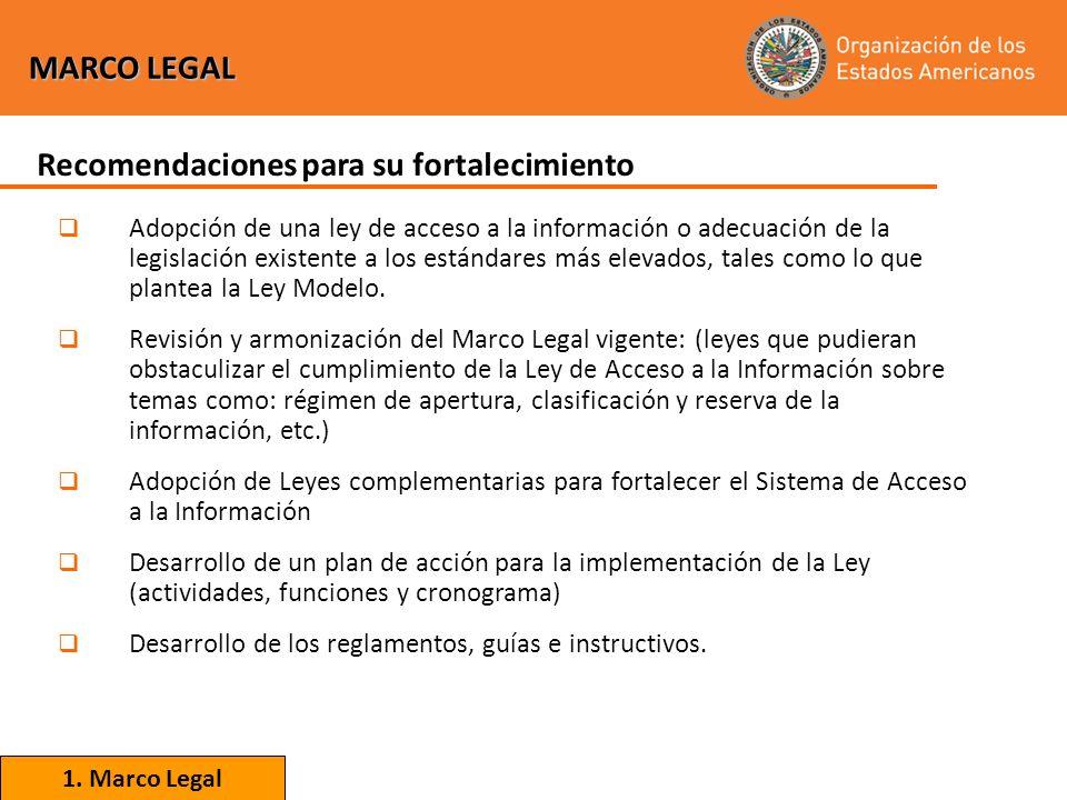 MARCO LEGAL Adopción de una ley de acceso a la información o adecuación de la legislación existente a los estándares más elevados, tales como lo que plantea la Ley Modelo.
