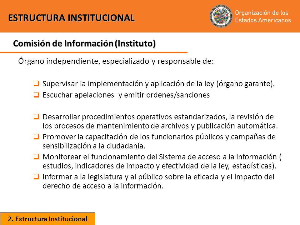 Órgano independiente, especializado y responsable de: Supervisar la implementación y aplicación de la ley (órgano garante). Escuchar apelaciones y emi