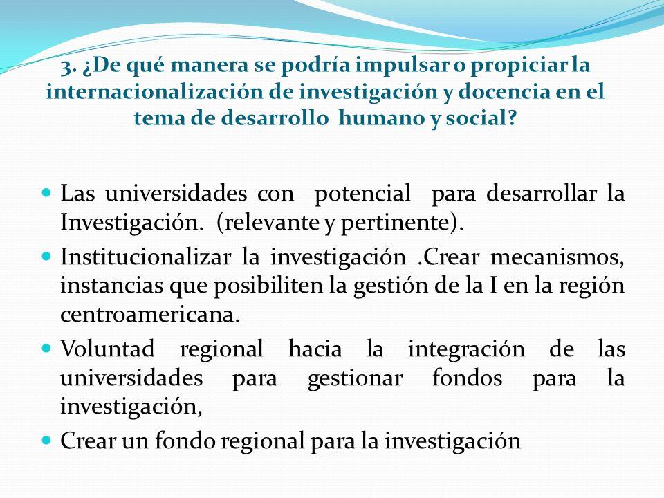 3. ¿De qué manera se podría impulsar o propiciar la internacionalización de investigación y docencia en el tema de desarrollo humano y social? Las uni