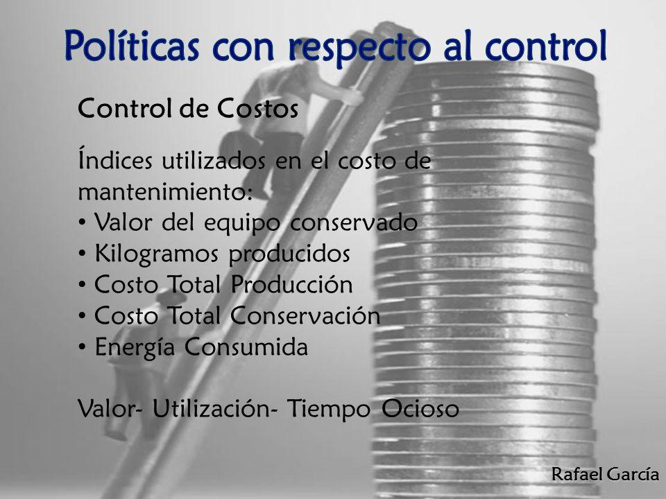 Rafael García Control de Costos Índices utilizados en el costo de mantenimiento: Valor del equipo conservado Kilogramos producidos Costo Total Producc