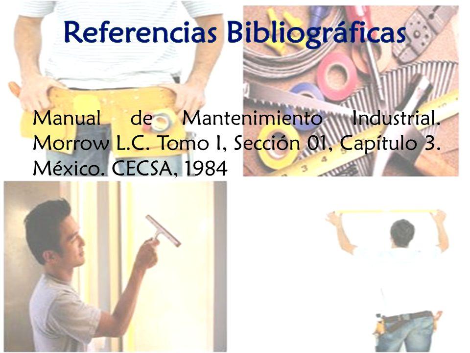 Manual de Mantenimiento Industrial. Morrow L.C. Tomo I, Sección 01, Capítulo 3. México. CECSA, 1984