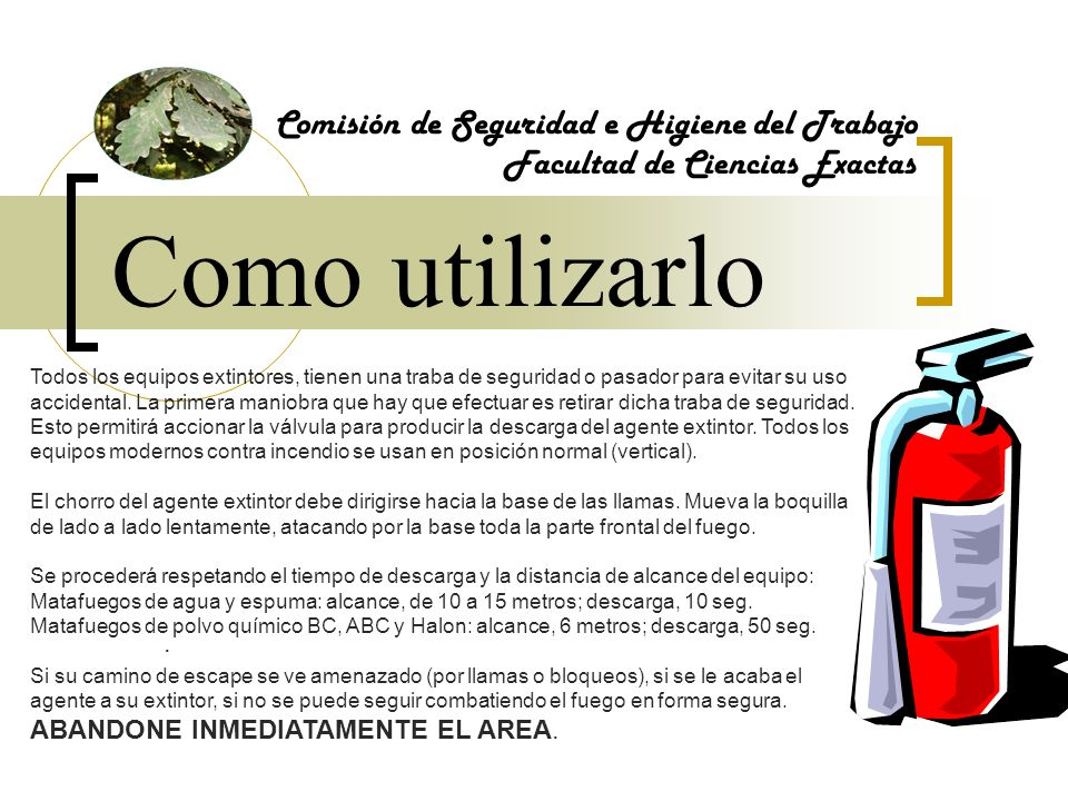 Como utilizarlo Comisión de Seguridad e Higiene del Trabajo Facultad de Ciencias Exactas Todos los equipos extintores, tienen una traba de seguridad o