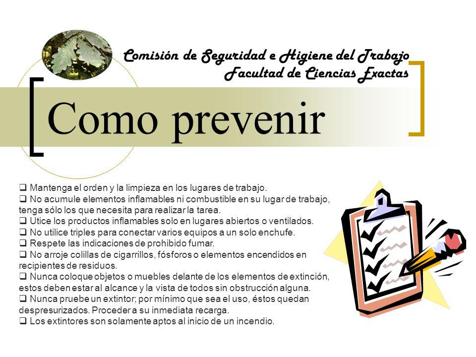 Como prevenir Comisión de Seguridad e Higiene del Trabajo Facultad de Ciencias Exactas Mantenga el orden y la limpieza en los lugares de trabajo. No a