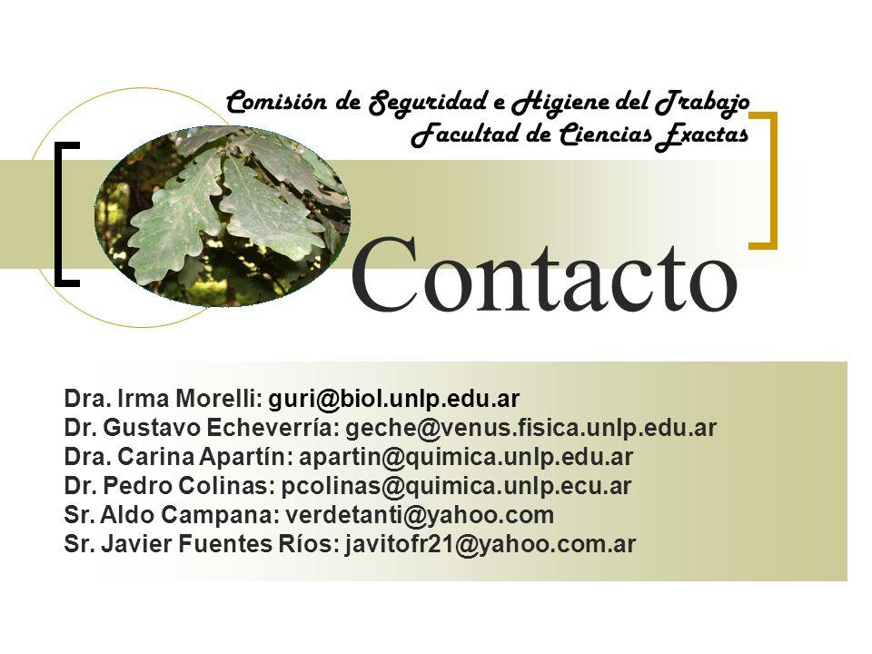Comisión de Seguridad e Higiene del Trabajo Facultad de Ciencias Exactas Contacto Dra. Irma Morelli: guri@biol.unlp.edu.ar Dr. Gustavo Echeverría: gec