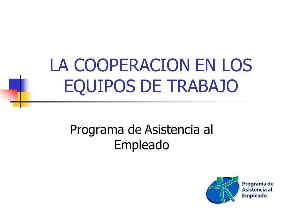 LA COOPERACION EN LOS EQUIPOS DE TRABAJO Programa de Asistencia al Empleado