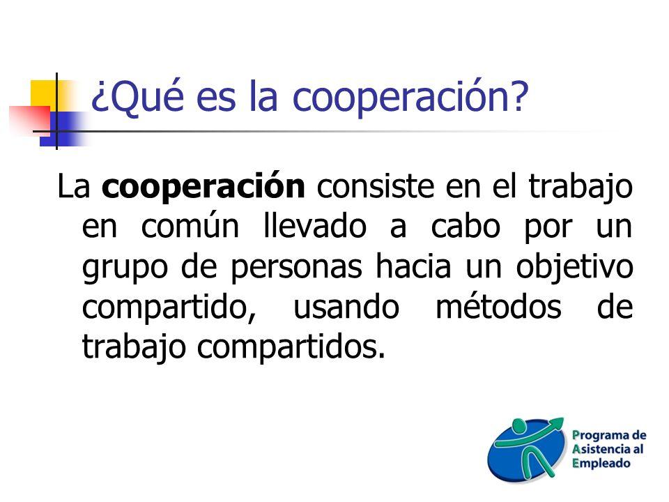 ¿Qué es la cooperación? La cooperación consiste en el trabajo en común llevado a cabo por un grupo de personas hacia un objetivo compartido, usando mé
