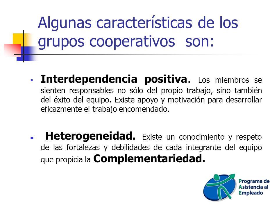 Algunas características de los grupos cooperativos son: Interdependencia positiva. Los miembros se sienten responsables no sólo del propio trabajo, si