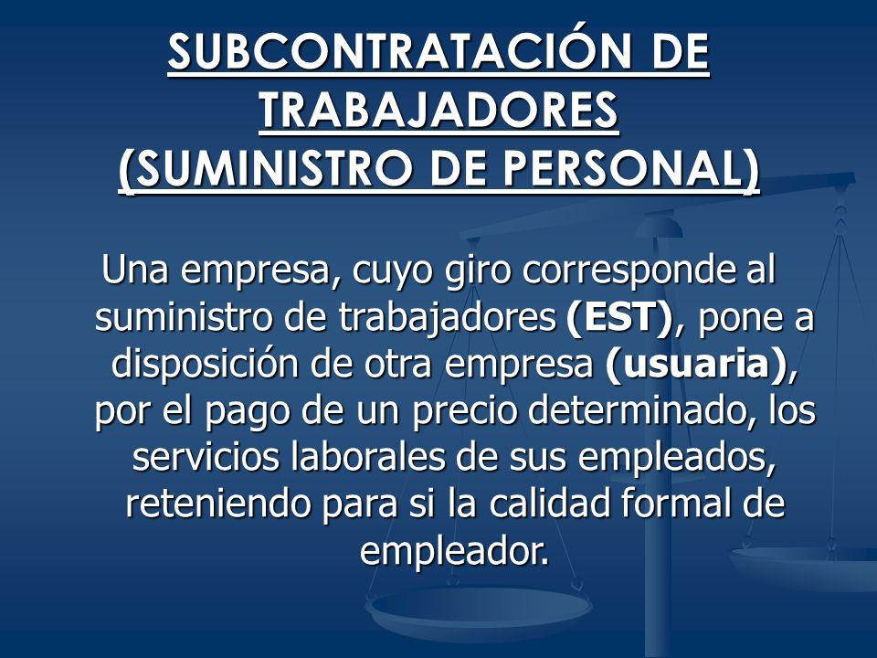 SUBCONTRATACIÓN DE TRABAJADORES (SUMINISTRO DE PERSONAL) Una empresa, cuyo giro corresponde al suministro de trabajadores (EST), pone a disposición de